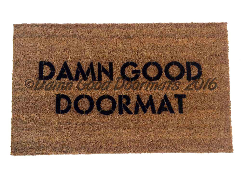 Damn good doormat rude funny doormat damn good doormats - Offensive doormats ...