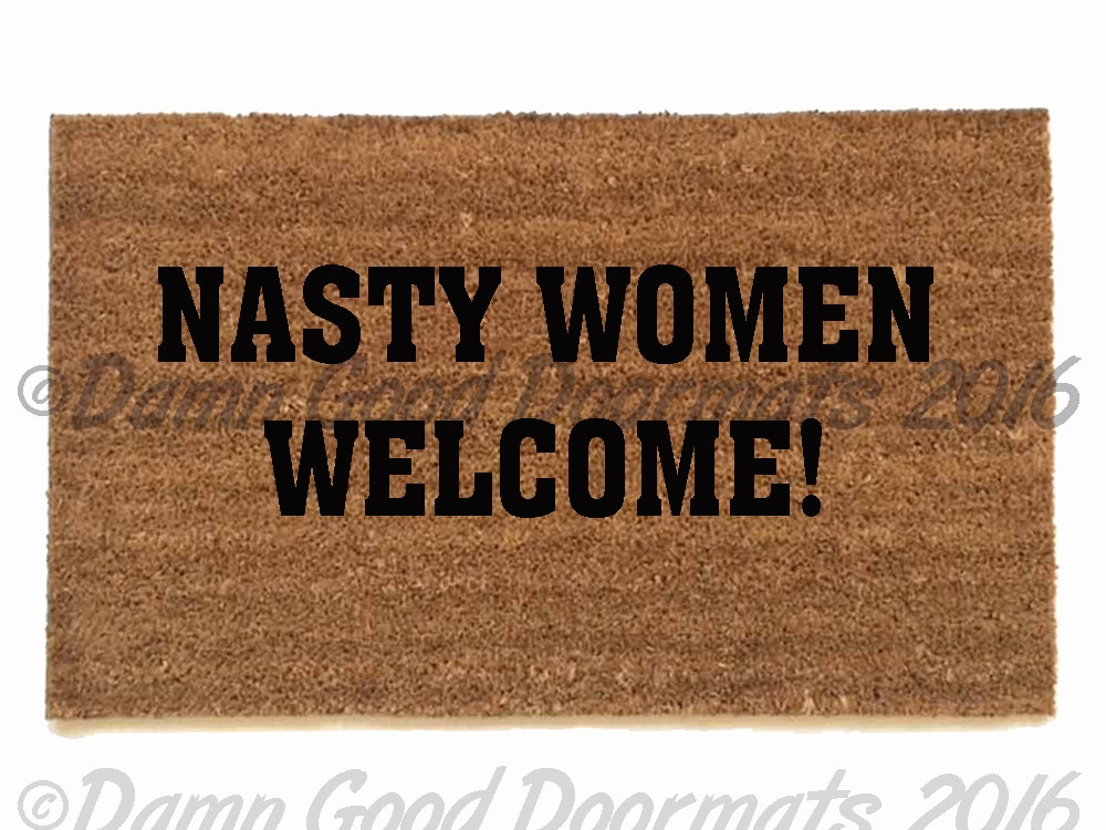 Nasty Women Welcome Funny Doormat From Damn Good Damn