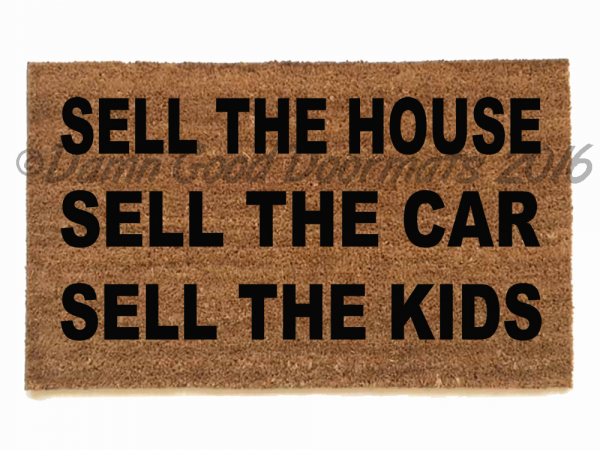 Sell the HOUSE CAR KIDS, Apocalypse now doormat