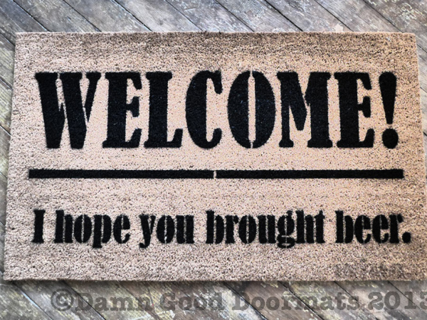 WELCOME! I hope you brought beer.
