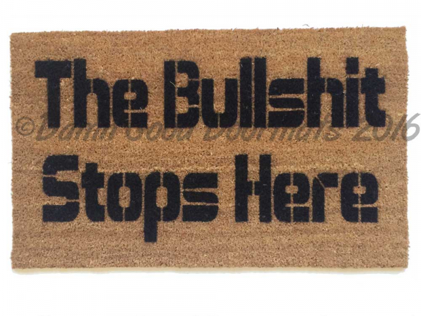 The Bullshit stops here-  rude, funny doormat
