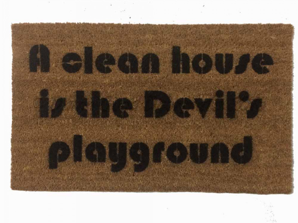 A clean house is the Devil's playground