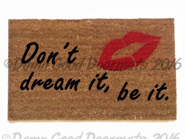 Don't dream it, be it!