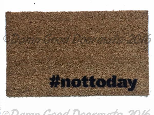hashtag not today, go away, funny, rude doormat