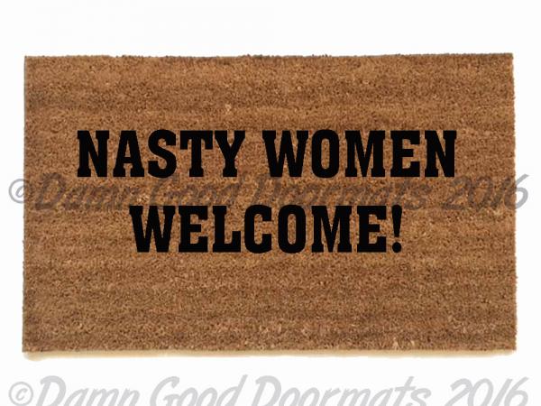 Nasty Women Welcome Funny Doormat From Damn Good Damn