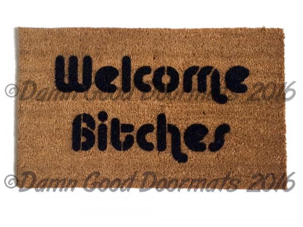 Welcome Bitches Sassy Doormat Damn Good Doormats