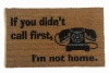 Hey- If you didn't call first- I'm not home! funny rude doormat