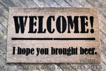 WELCOME! I hope you brought beer