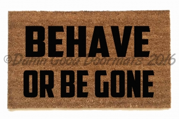 behave or be gone funny rude go away doormat