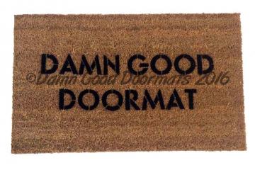 DAMN good doormat