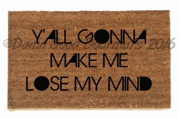 Y'all gonna make me lose my mind DMX  funny novelty doormat