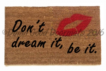Don't dream it, be it!