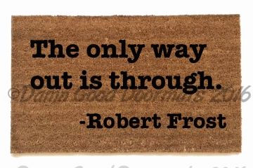 The only way out is through. Robert Frost
