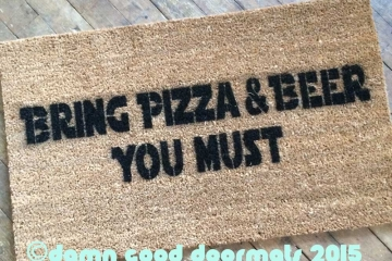 bring pizza and beer or wine, you must doormat