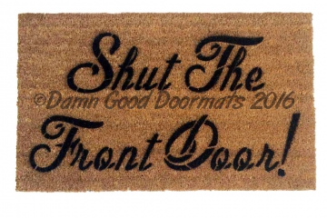 Shut the front door!  doormat . funny, rude mature novelty doormat