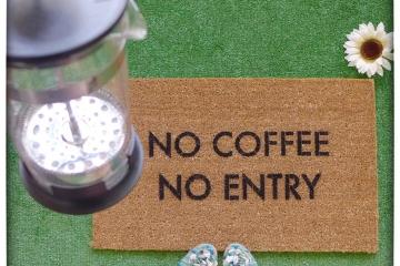 No coffee, no entry™