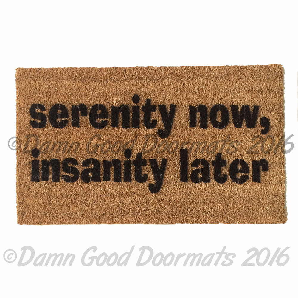 Serenity Now Insanity Later Seinfeld Doormat Funny